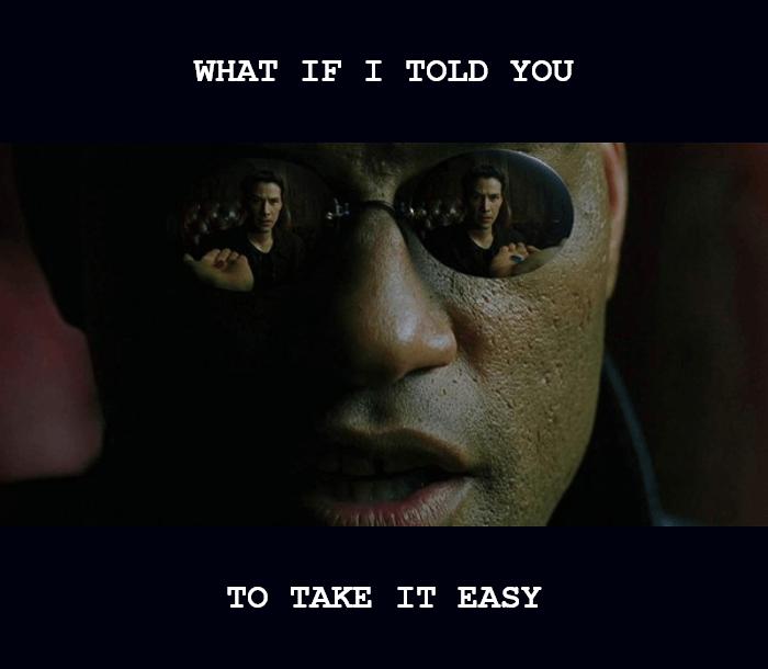 morpheus-matrix-what-if-i-told-take-it-easy